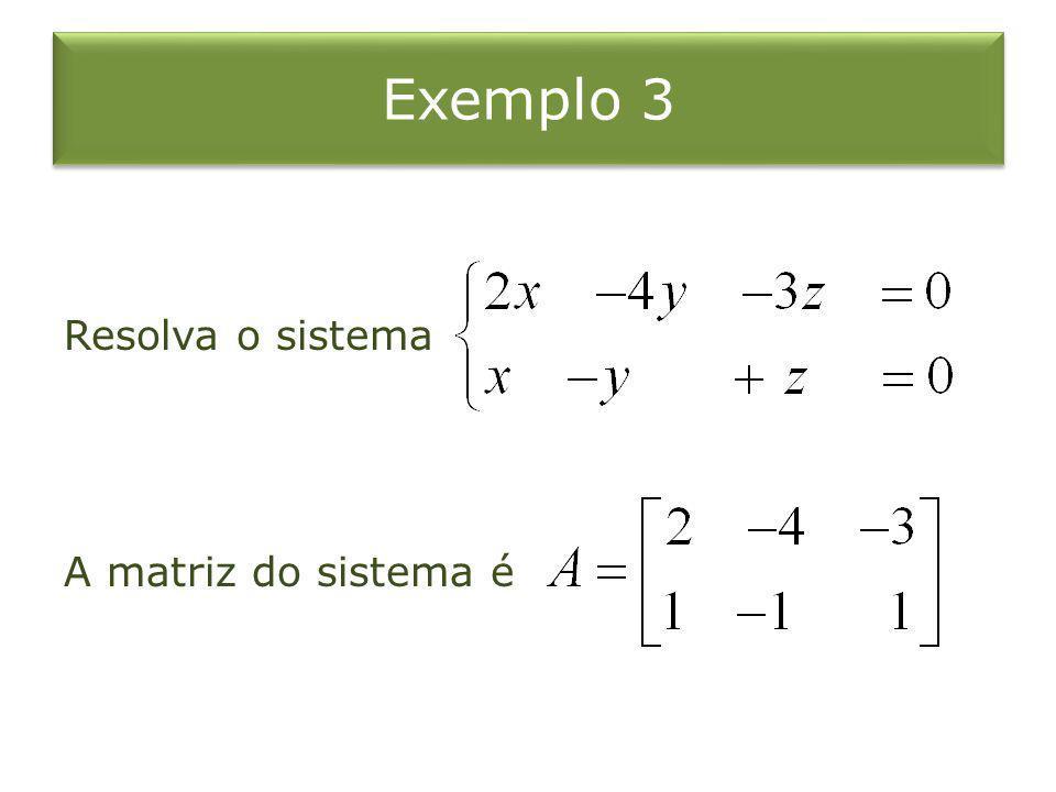 Exemplo 3 Resolva o sistema A matriz do sistema é