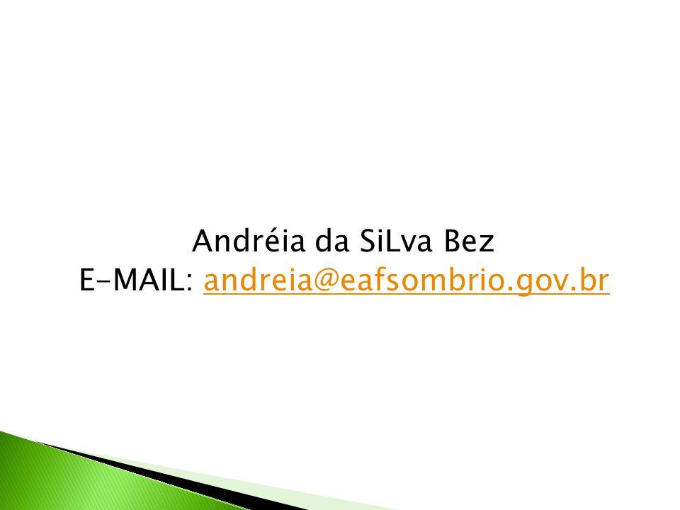 Andréia da SiLva Bez E-MAIL: andreia@eafsombrio.gov.br