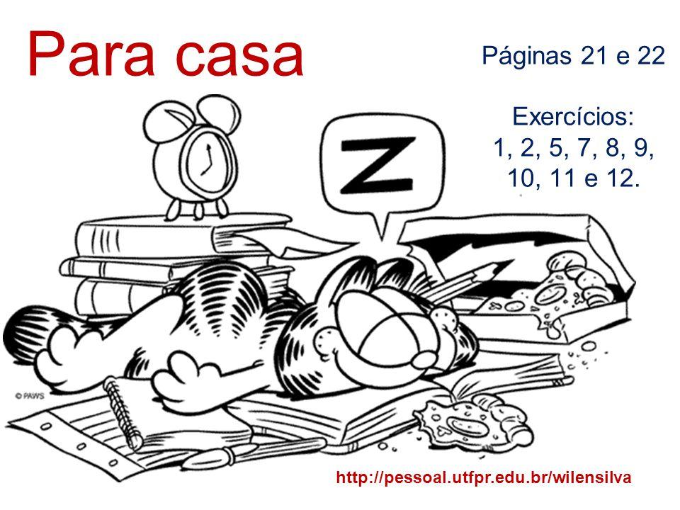 Para casa Páginas 21 e 22 Exercícios: 1, 2, 5, 7, 8, 9, 10, 11 e 12.