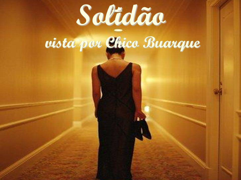 Solidão vista por Chico Buarque