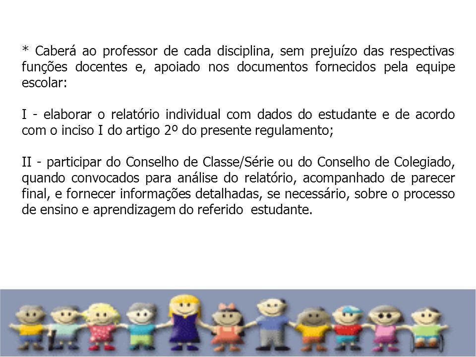 * Caberá ao professor de cada disciplina, sem prejuízo das respectivas funções docentes e, apoiado nos documentos fornecidos pela equipe escolar: