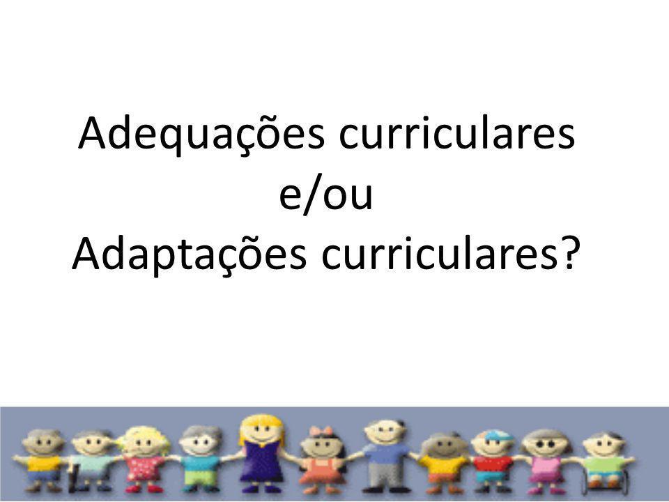 Adequações curriculares e/ou Adaptações curriculares