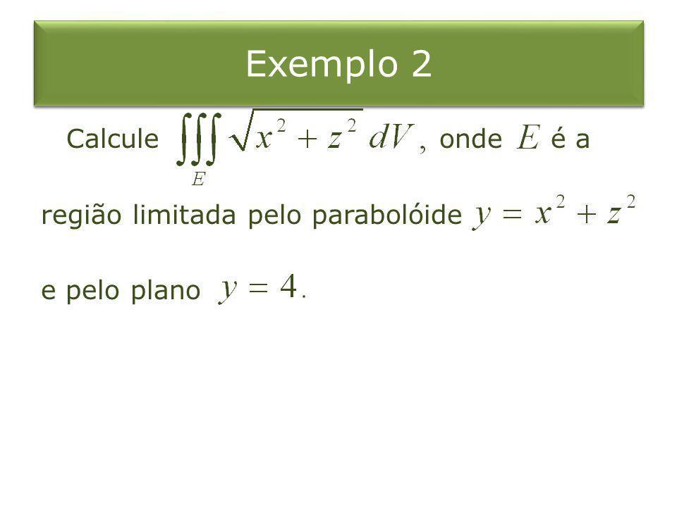 Exemplo 2 Calcule onde é a região limitada pelo parabolóide