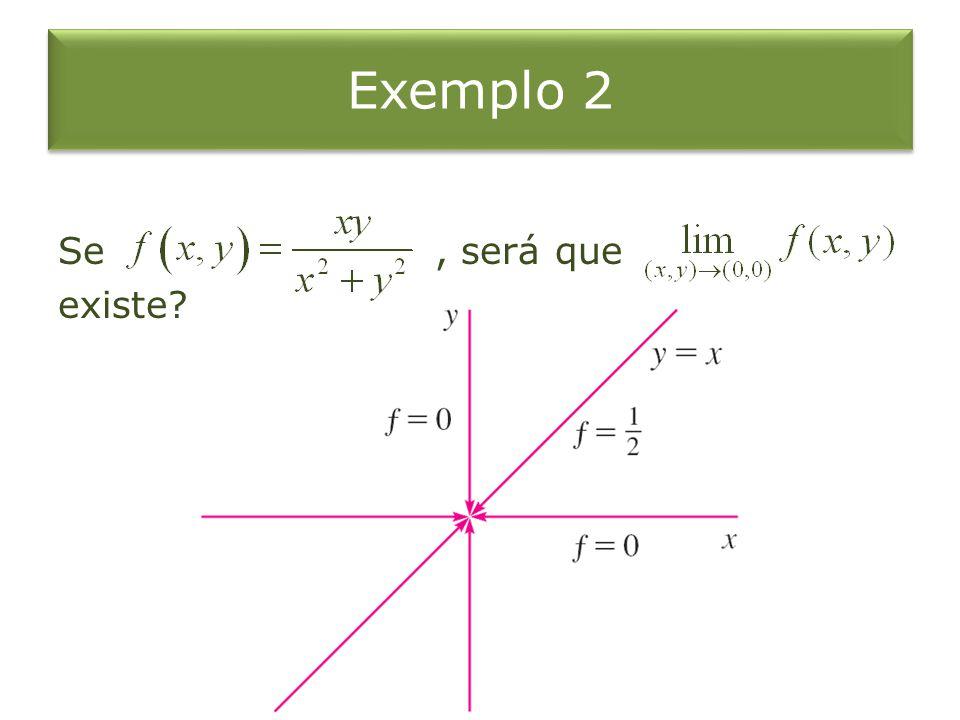 Exemplo 2 Se , será que existe