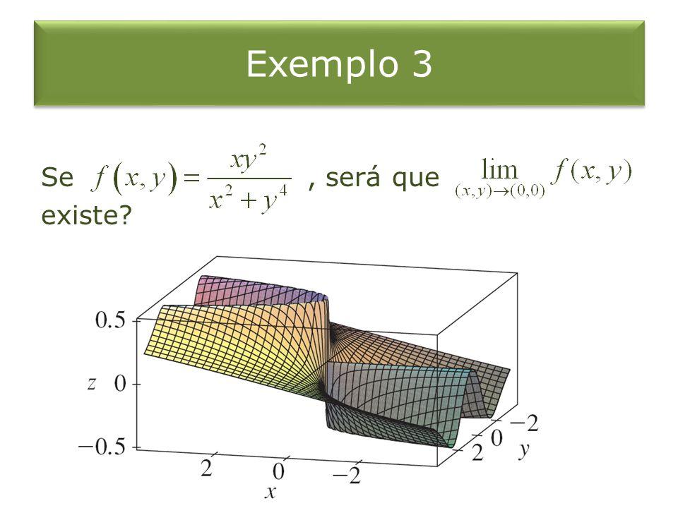 Exemplo 3 Se , será que existe