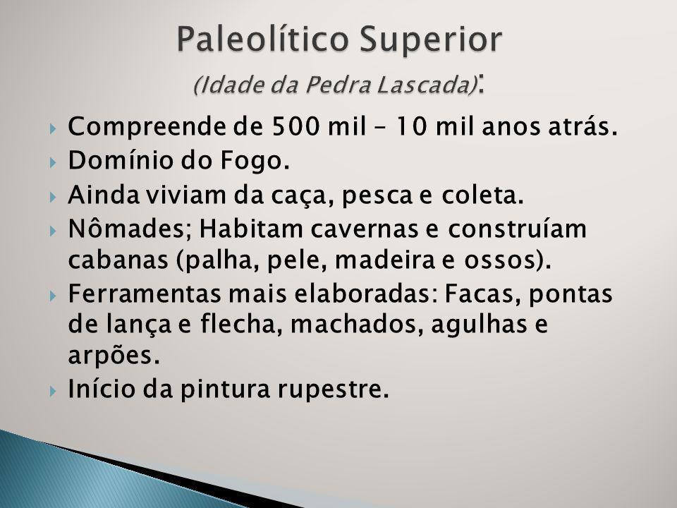 Paleolítico Superior (Idade da Pedra Lascada):