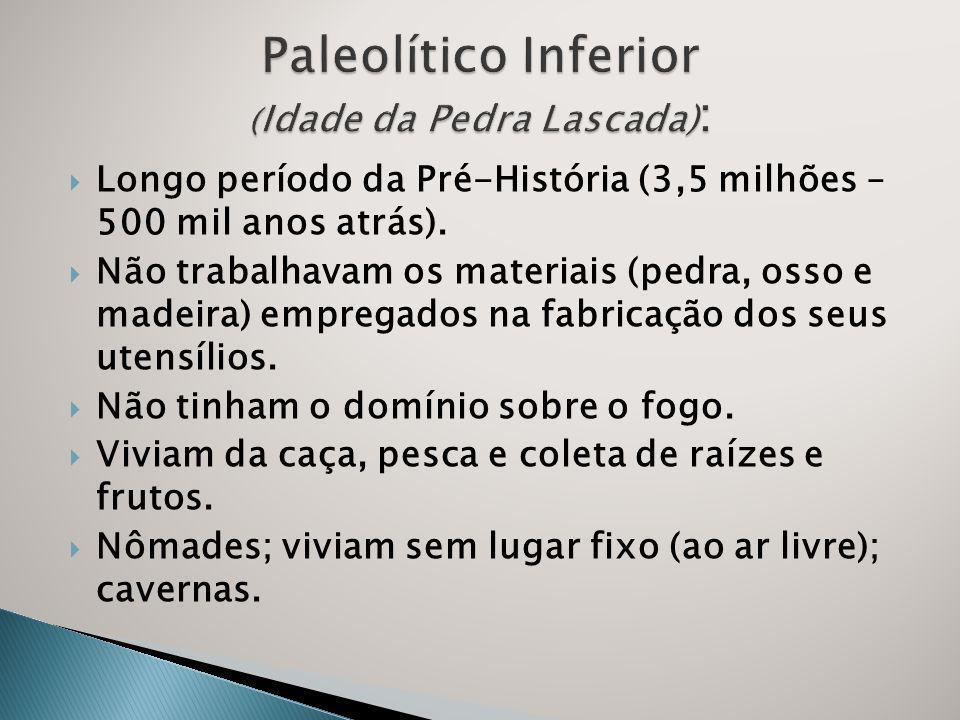 Paleolítico Inferior (Idade da Pedra Lascada):