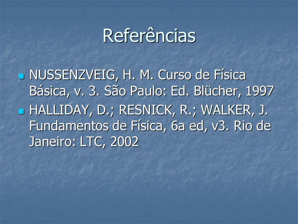 Referências NUSSENZVEIG, H. M. Curso de Física Básica, v. 3. São Paulo: Ed. Blücher, 1997.