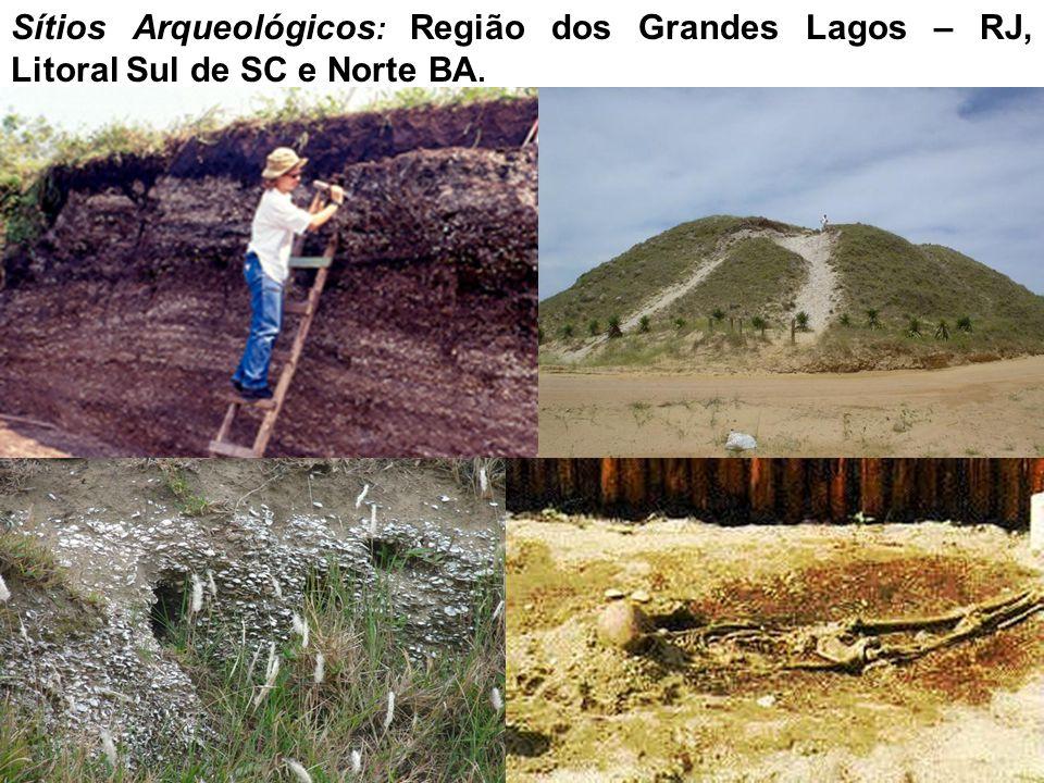 Sítios Arqueológicos: Região dos Grandes Lagos – RJ, Litoral Sul de SC e Norte BA.