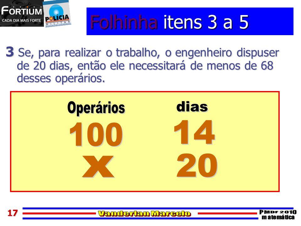 Folhinha itens 3 a 5 3 Se, para realizar o trabalho, o engenheiro dispuser de 20 dias, então ele necessitará de menos de 68 desses operários.