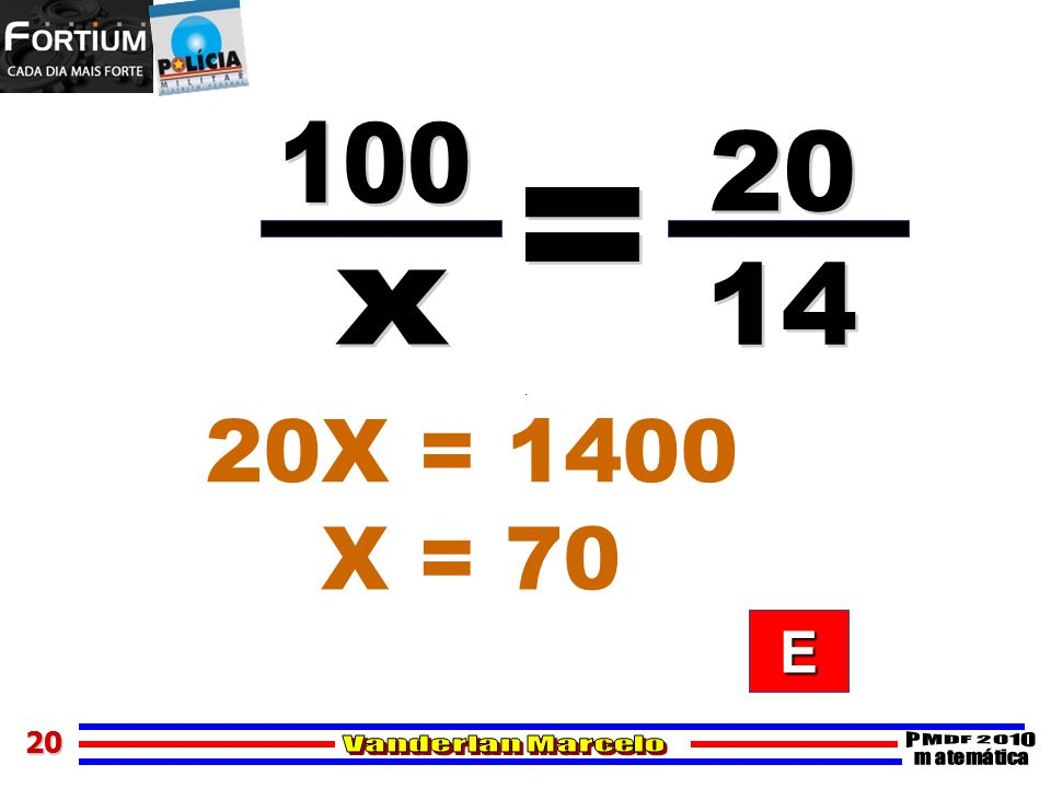 100 20 = 14 x 20X = 1400 X = 70 E 20