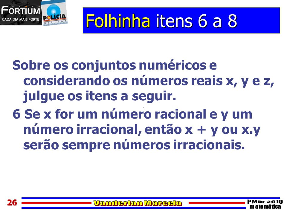 Folhinha itens 6 a 8 Sobre os conjuntos numéricos e considerando os números reais x, y e z, julgue os itens a seguir.