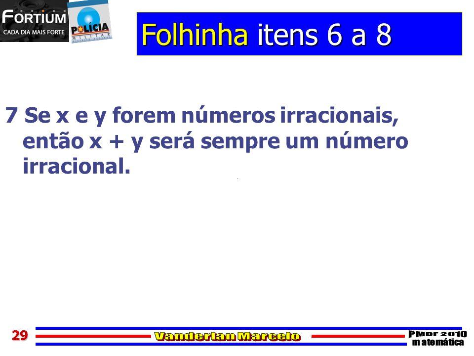 Folhinha itens 6 a 8 7 Se x e y forem números irracionais, então x + y será sempre um número irracional.