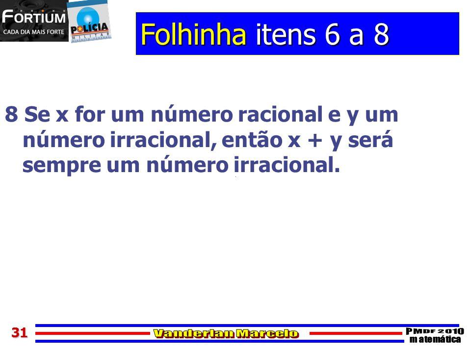 Folhinha itens 6 a 8 8 Se x for um número racional e y um número irracional, então x + y será sempre um número irracional.