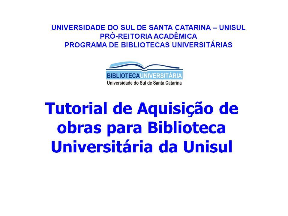 Tutorial de Aquisição de obras para Biblioteca Universitária da Unisul