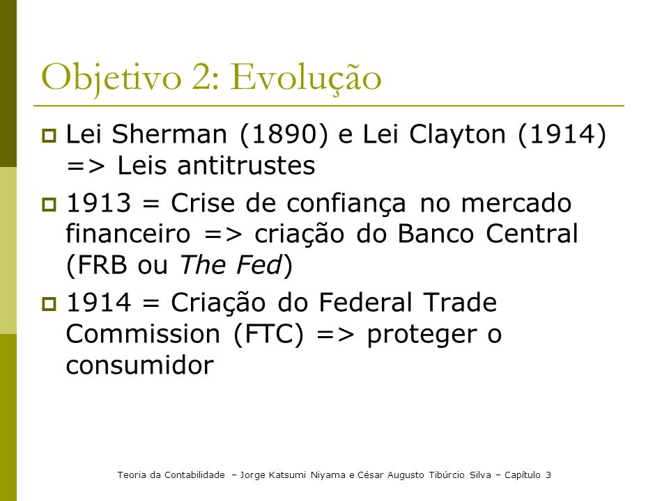 Objetivo 2: Evolução Lei Sherman (1890) e Lei Clayton (1914) => Leis antitrustes.