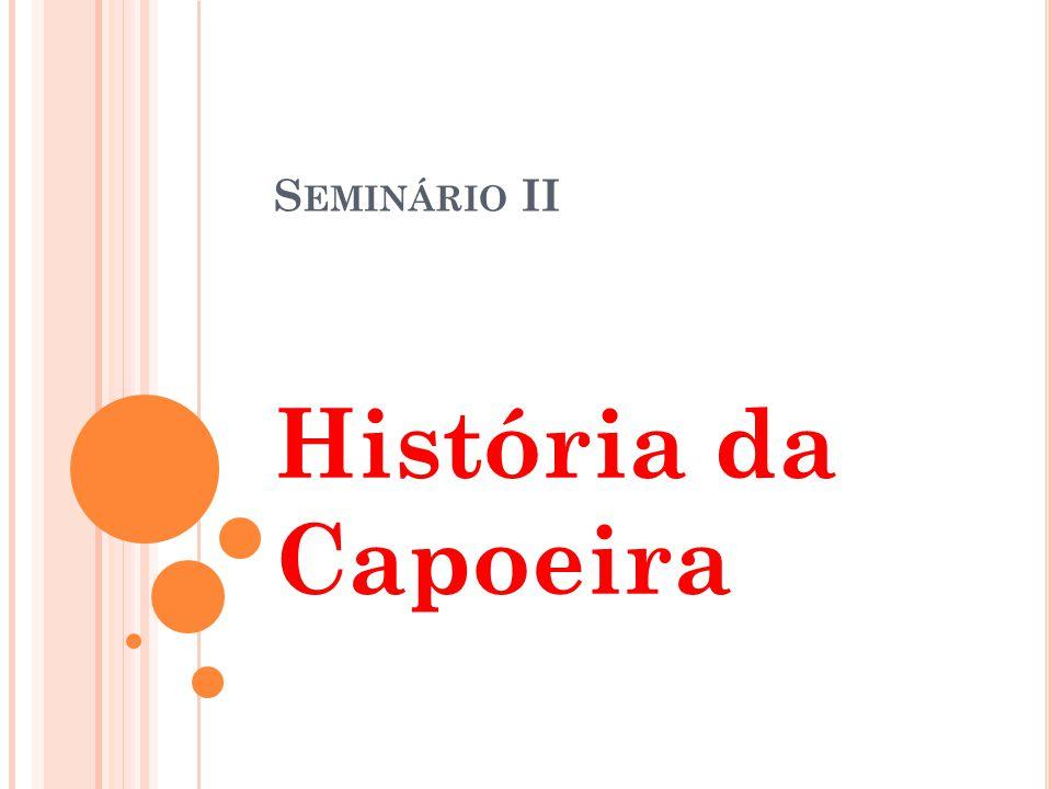 Seminário II História da Capoeira