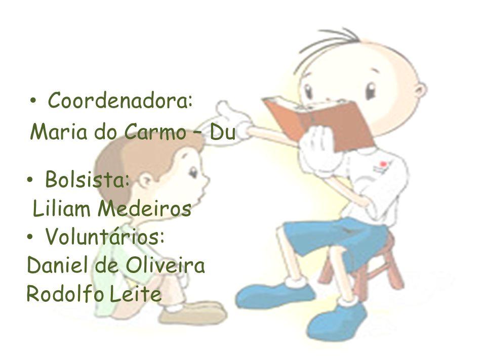 Coordenadora: Maria do Carmo – Du. Bolsista: Liliam Medeiros.