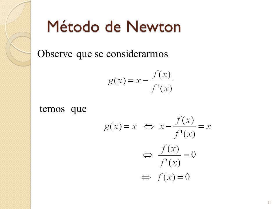Método de Newton Observe que se considerarmos temos que