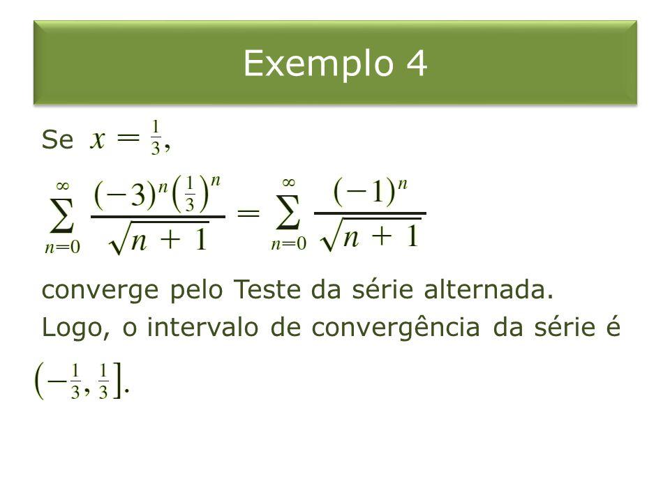 Exemplo 4 Se converge pelo Teste da série alternada. Logo, o intervalo de convergência da série é