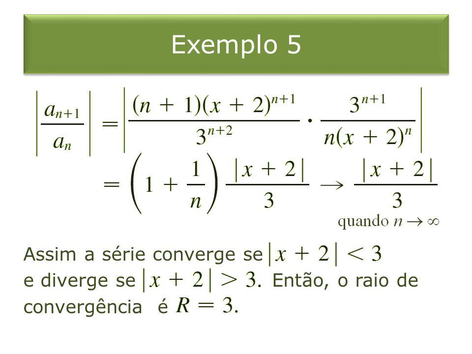 Exemplo 5 Assim a série converge se e diverge se Então, o raio de convergência é