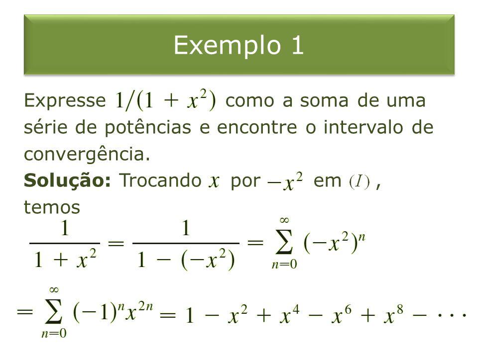 Exemplo 1 Expresse como a soma de uma série de potências e encontre o intervalo de convergência.
