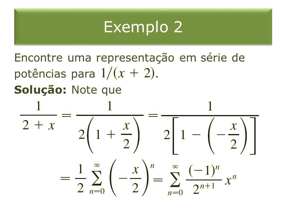 Exemplo 2 Encontre uma representação em série de potências para Solução: Note que