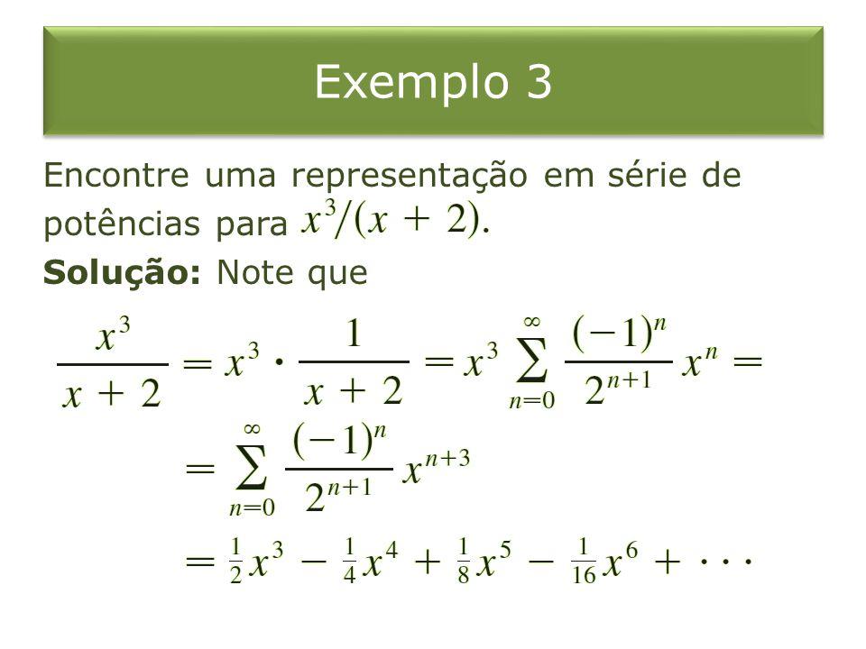 Exemplo 3 Encontre uma representação em série de potências para Solução: Note que