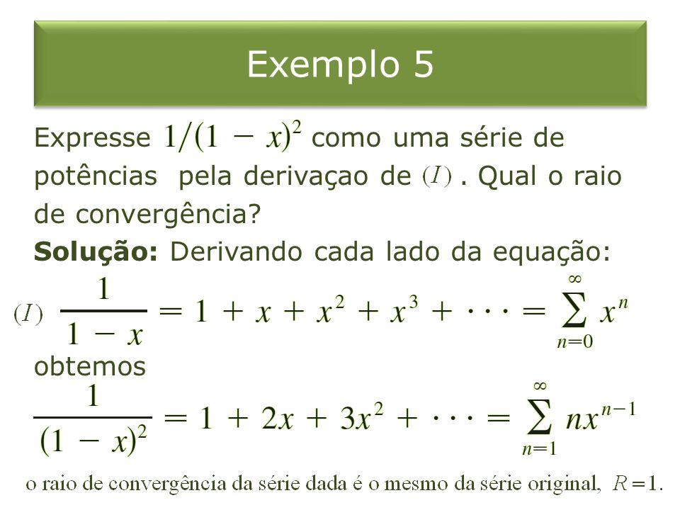 Exemplo 5 Expresse como uma série de potências pela derivaçao de .
