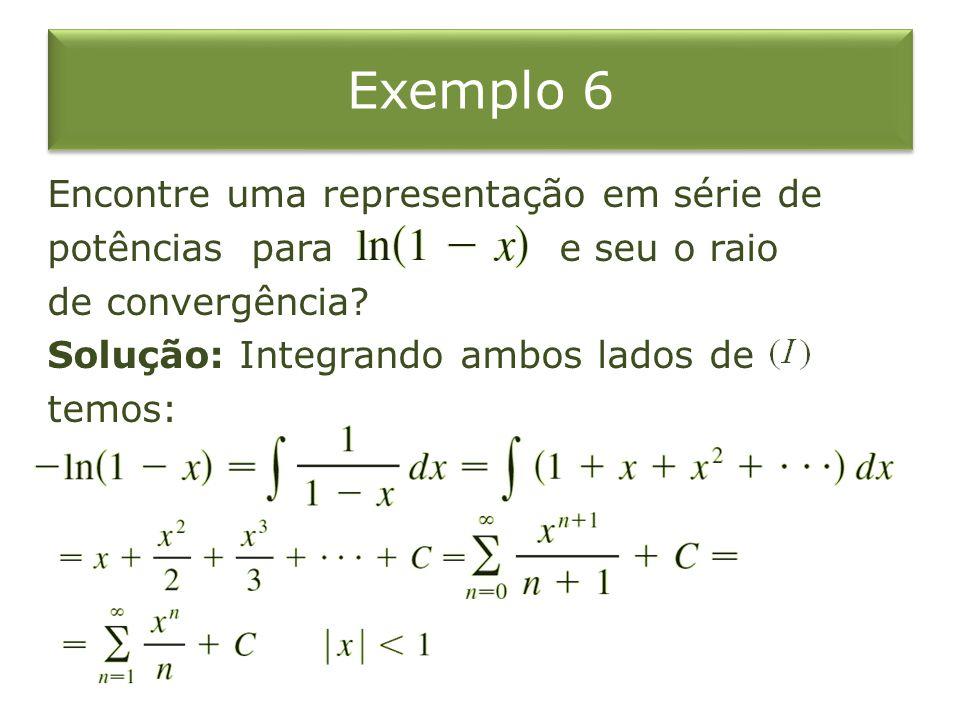 Exemplo 6 Encontre uma representação em série de potências para e seu o raio de convergência.