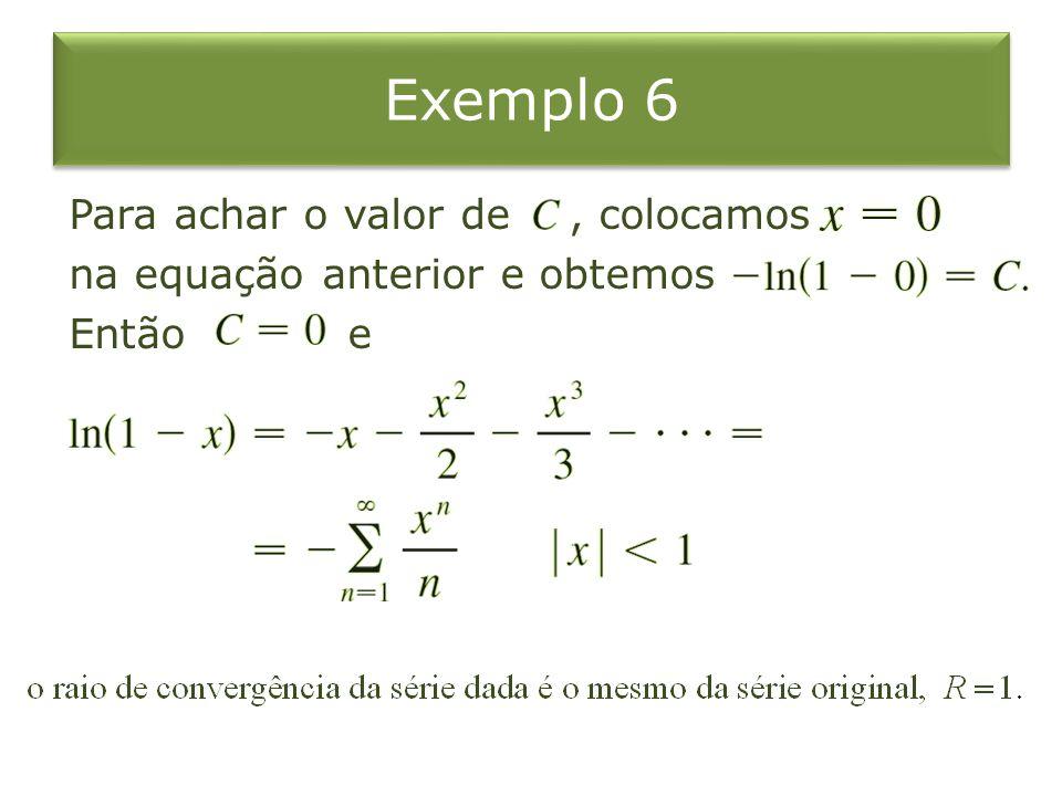 Exemplo 6 Para achar o valor de , colocamos na equação anterior e obtemos Então e