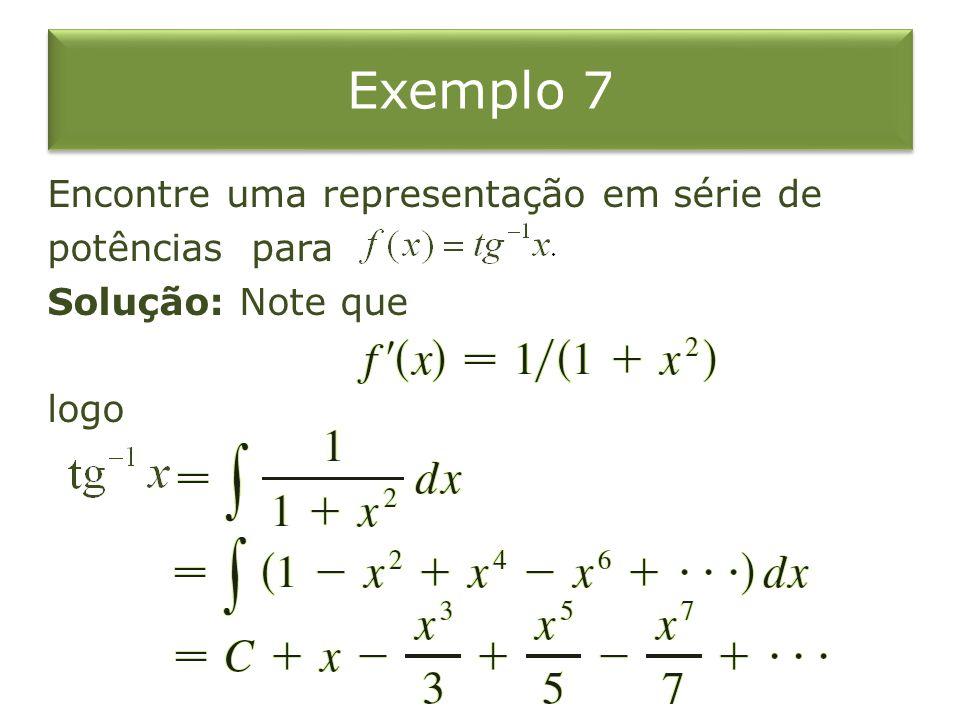 Exemplo 7 Encontre uma representação em série de potências para Solução: Note que logo
