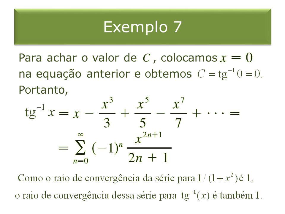 Exemplo 7 Para achar o valor de , colocamos na equação anterior e obtemos Portanto,