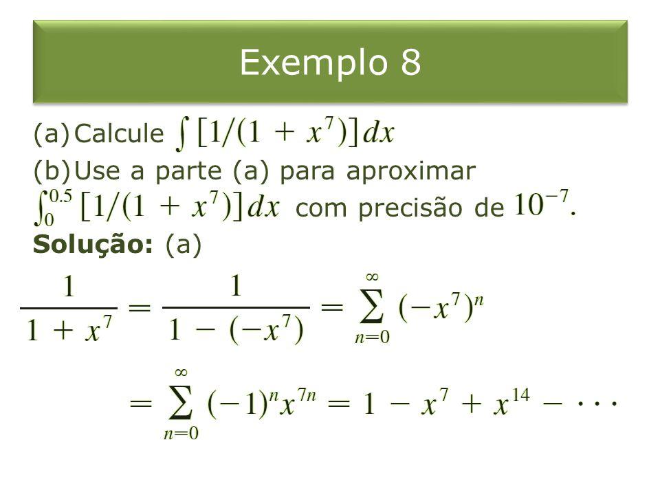 Exemplo 8 Calcule Use a parte (a) para aproximar com precisão de
