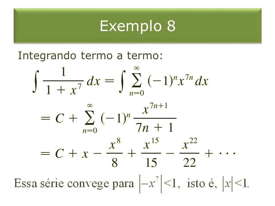 Exemplo 8 Integrando termo a termo: