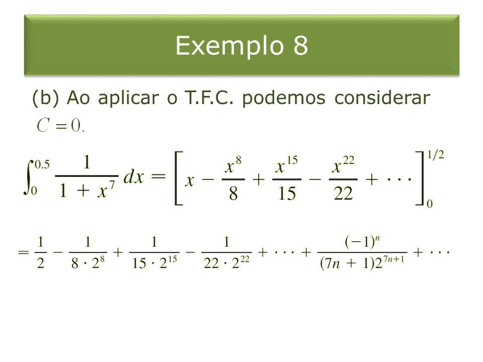 Exemplo 8 (b) Ao aplicar o T.F.C. podemos considerar