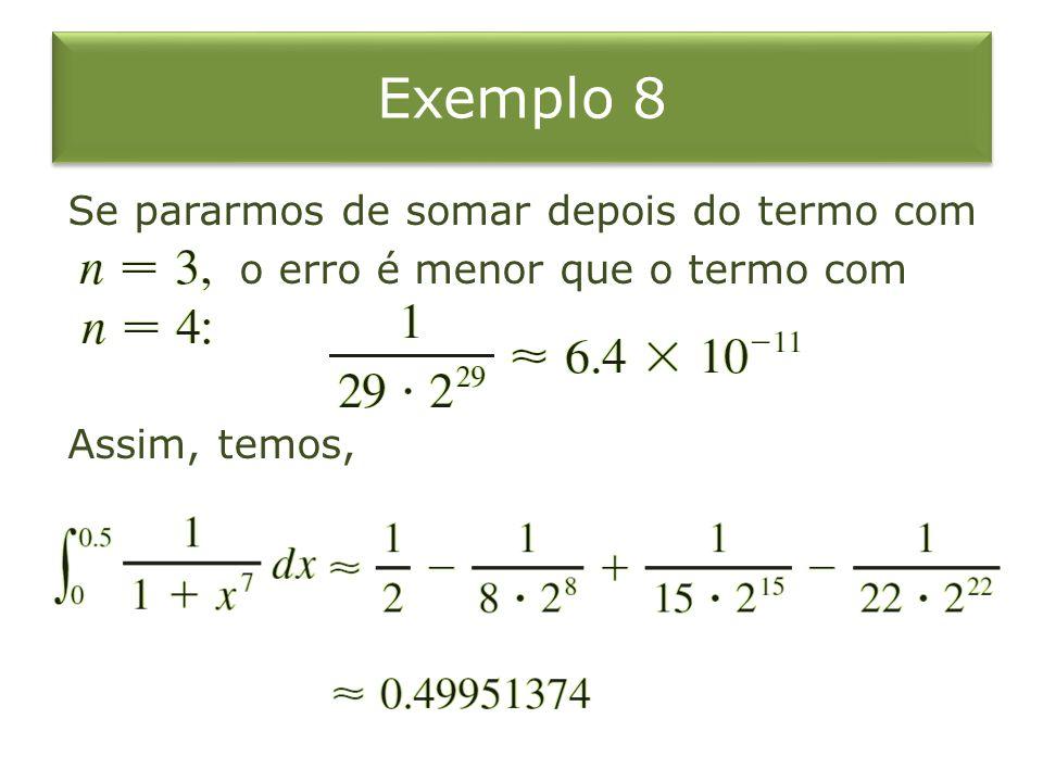 Exemplo 8 Se pararmos de somar depois do termo com o erro é menor que o termo com Assim, temos,