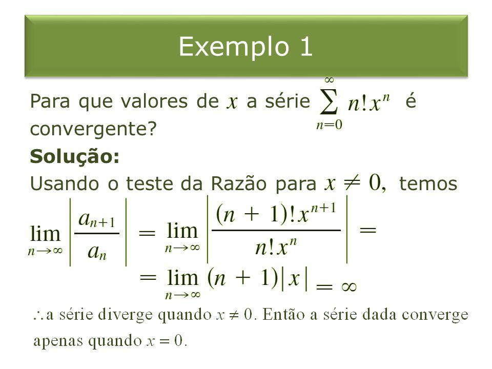 Exemplo 1 Para que valores de a série é convergente Solução: Usando o teste da Razão para temos