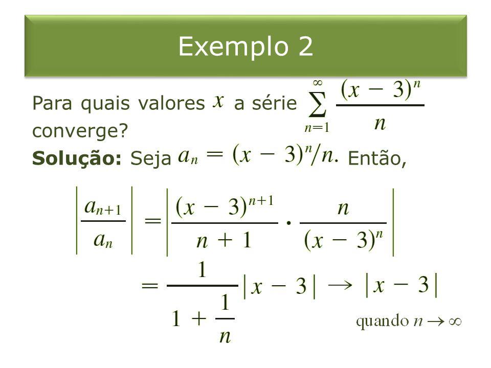 Exemplo 2 Para quais valores a série converge Solução: Seja Então,