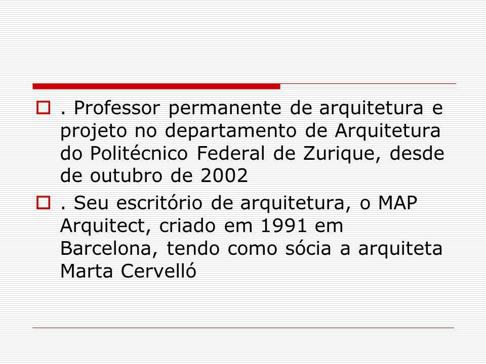 . Professor permanente de arquitetura e projeto no departamento de Arquitetura do Politécnico Federal de Zurique, desde de outubro de 2002