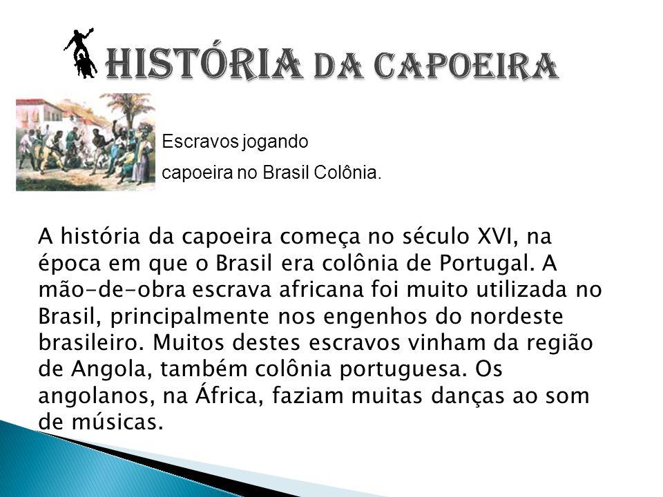 HISTÓRIA DA CAPOEIRA Escravos jogando. capoeira no Brasil Colônia.