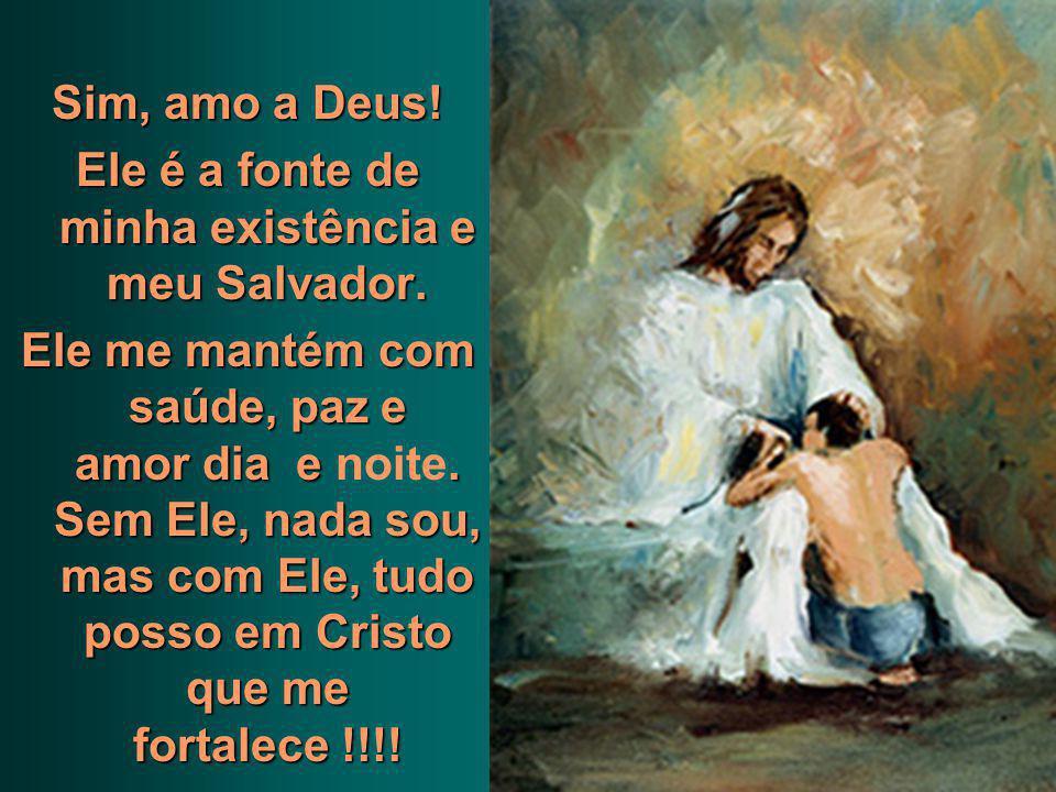 Ele é a fonte de minha existência e meu Salvador.