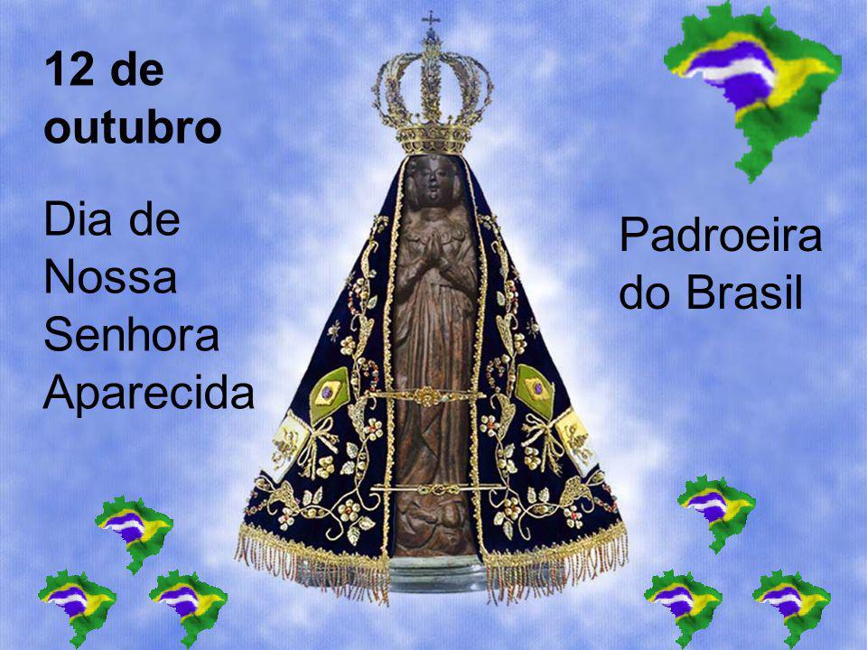 12 de outubro Dia de Nossa Senhora Aparecida Padroeira do Brasil