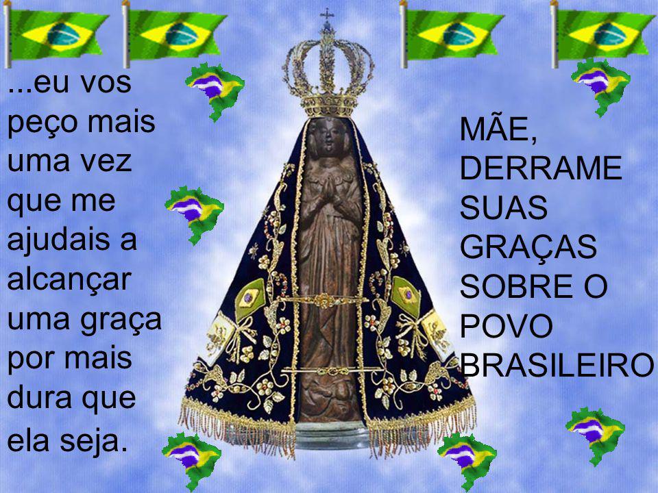 DERRAME SUAS GRAÇAS SOBRE O POVO BRASILEIRO