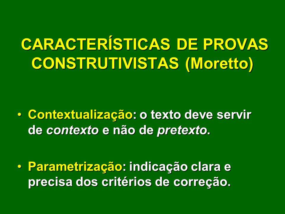 CARACTERÍSTICAS DE PROVAS CONSTRUTIVISTAS (Moretto)