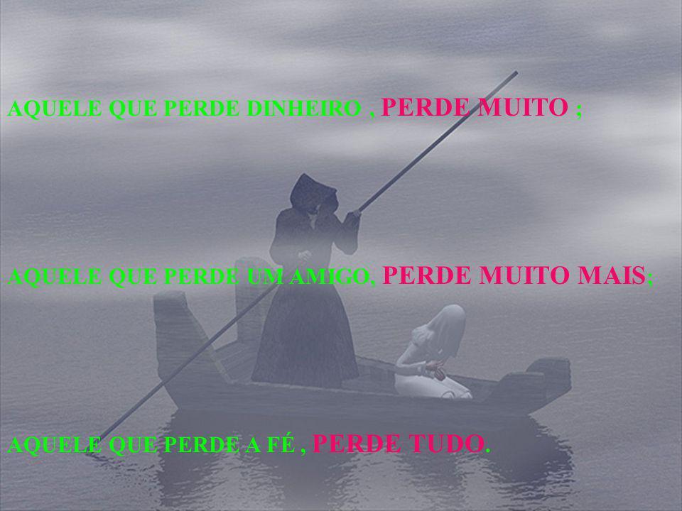 AQUELE QUE PERDE DINHEIRO , PERDE MUITO ;