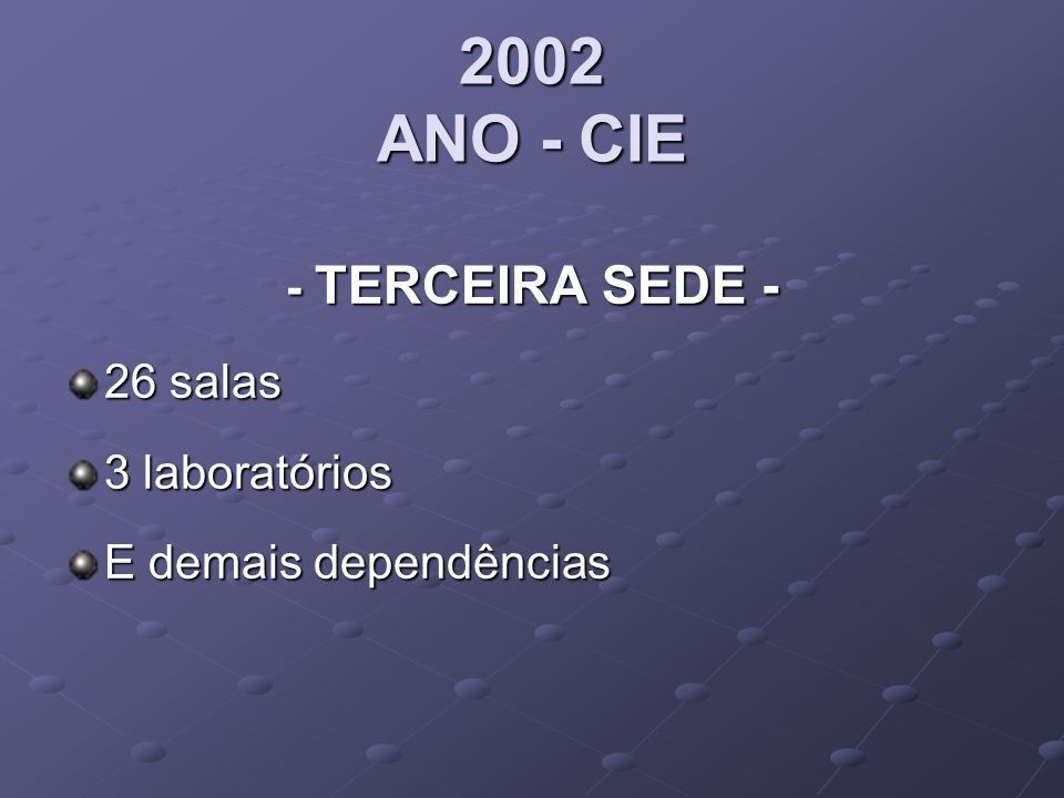 2002 ANO - CIE - TERCEIRA SEDE - 26 salas 3 laboratórios