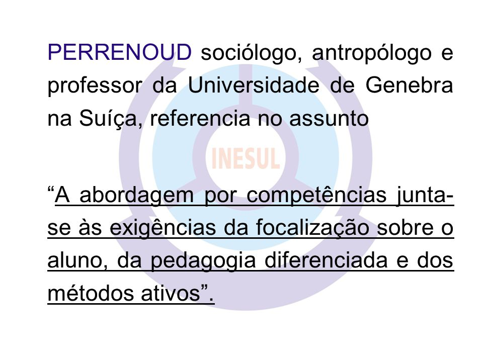 PERRENOUD sociólogo, antropólogo e professor da Universidade de Genebra na Suíça, referencia no assunto