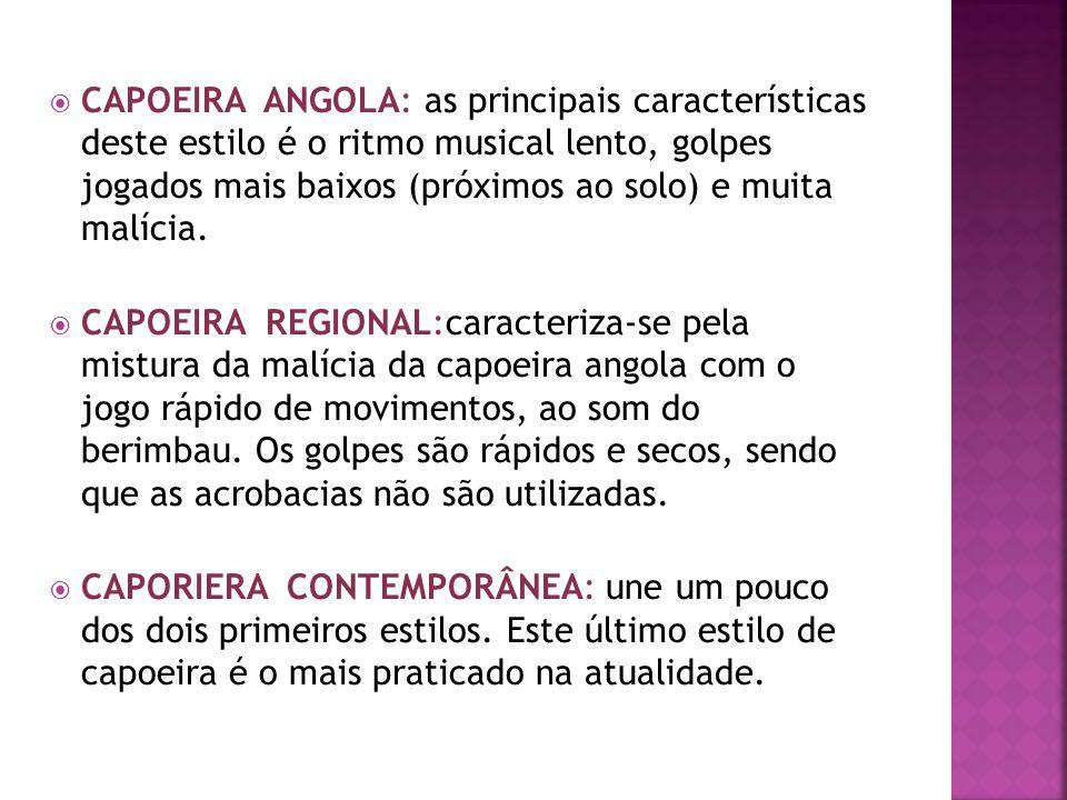 CAPOEIRA ANGOLA: as principais características deste estilo é o ritmo musical lento, golpes jogados mais baixos (próximos ao solo) e muita malícia.