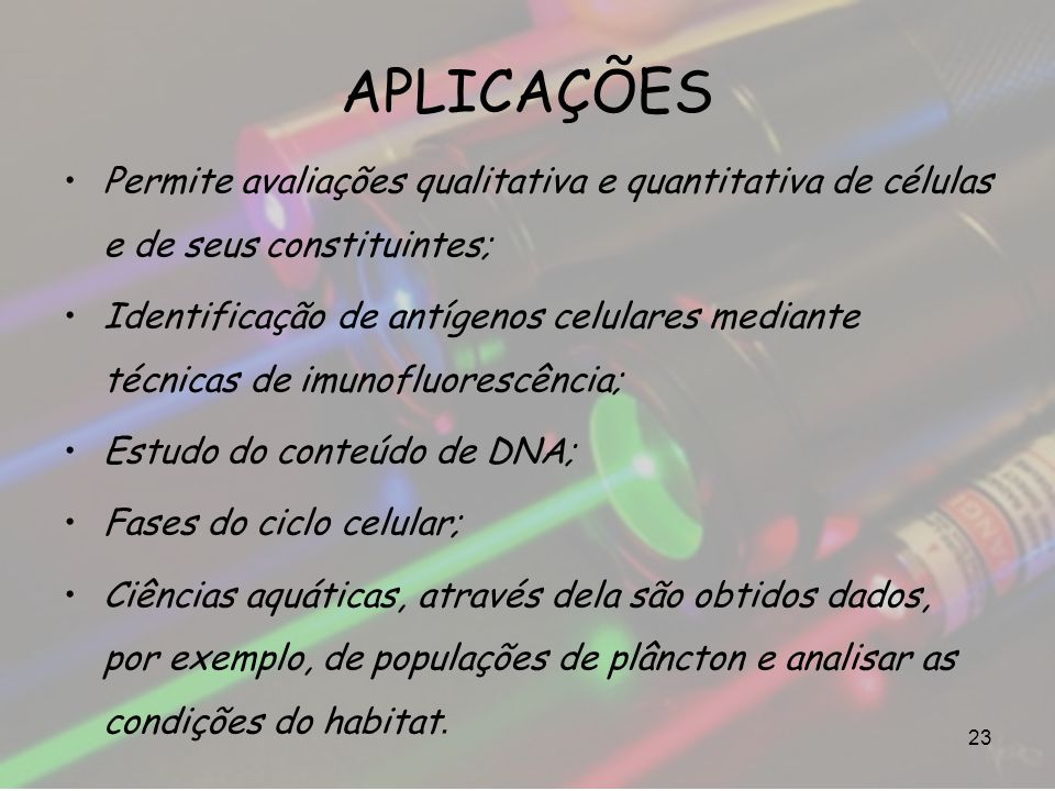 APLICAÇÕES Permite avaliações qualitativa e quantitativa de células e de seus constituintes;